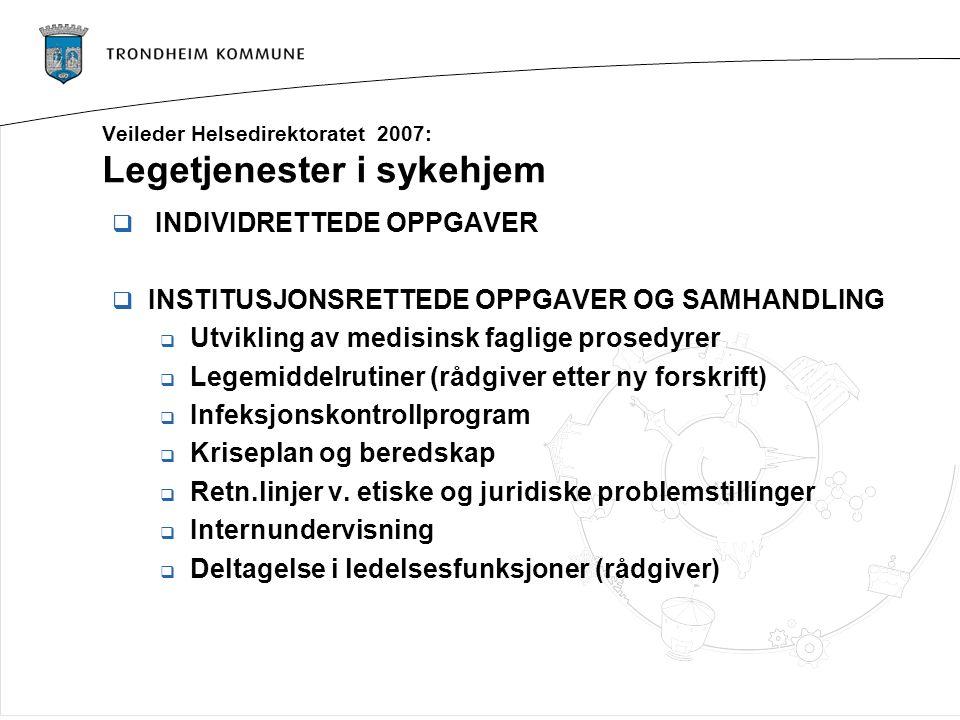 Veileder Helsedirektoratet 2007: Legetjenester i sykehjem  INDIVIDRETTEDE OPPGAVER  INSTITUSJONSRETTEDE OPPGAVER OG SAMHANDLING  Utvikling av medis