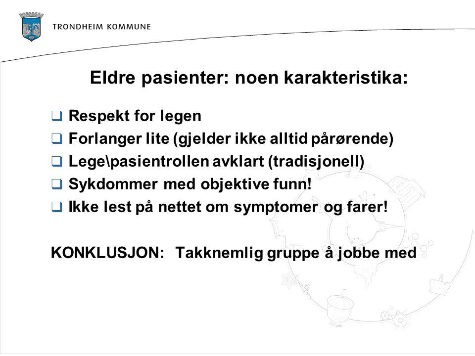 Eldre pasienter: noen karakteristika:  Respekt for legen  Forlanger lite (gjelder ikke alltid pårørende)  Lege\pasientrollen avklart (tradisjonell)