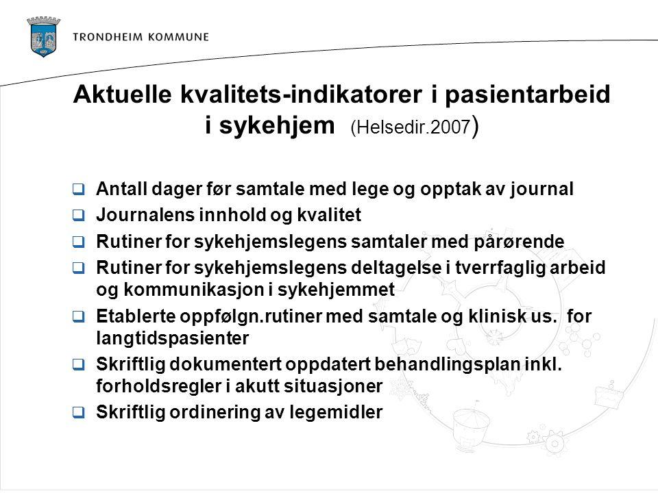Aktuelle kvalitets-indikatorer i pasientarbeid i sykehjem (Helsedir.2007 )  Antall dager før samtale med lege og opptak av journal  Journalens innho