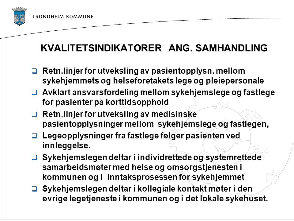 KVALITETSINDIKATORER ANG. SAMHANDLING  Retn.linjer for utveksling av pasientopplysn. mellom sykehjemmets og helseforetakets lege og pleiepersonale 