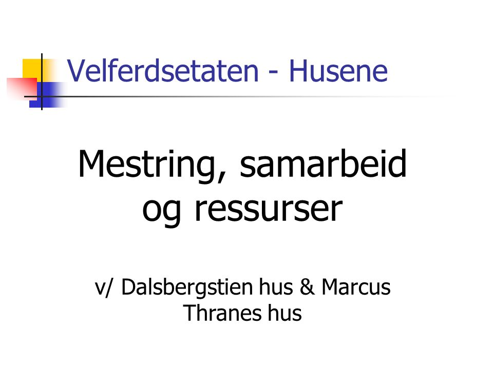 Velferdsetaten - Husene Mestring, samarbeid og ressurser v/ Dalsbergstien hus & Marcus Thranes hus