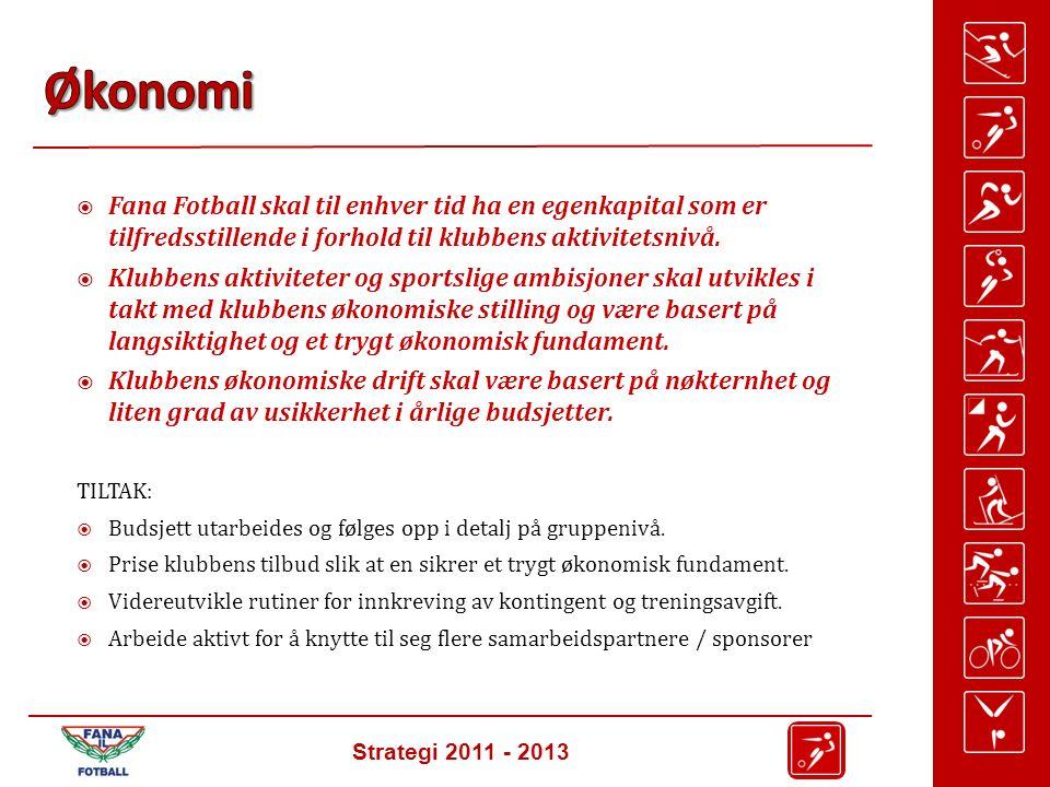 Strategi 2011 - 2013  Fana Fotball skal til enhver tid ha en egenkapital som er tilfredsstillende i forhold til klubbens aktivitetsnivå.
