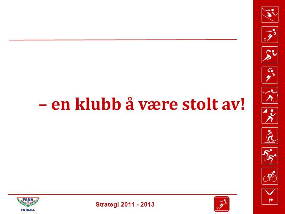 Strategi 2011 - 2013 – en klubb å være stolt av!