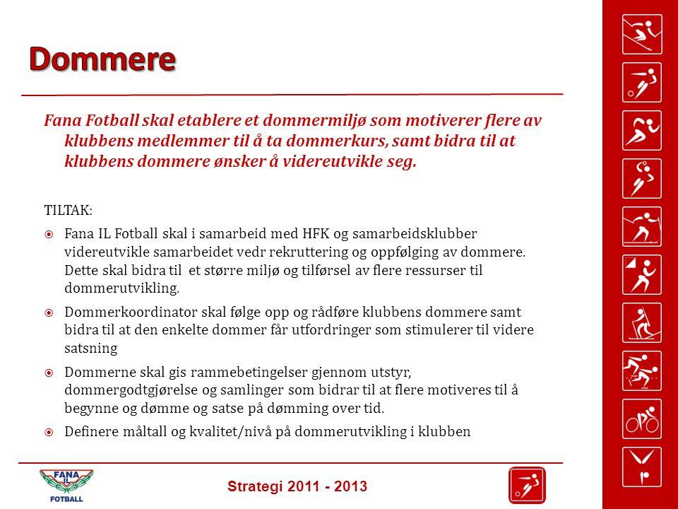 Strategi 2011 - 2013 Fana Fotball skal etablere et dommermiljø som motiverer flere av klubbens medlemmer til å ta dommerkurs, samt bidra til at klubbens dommere ønsker å videreutvikle seg.