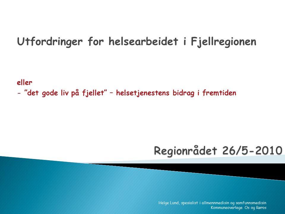 """Utfordringer for helsearbeidet i Fjellregionen eller - """"det gode liv på fjellet"""" – helsetjenestens bidrag i fremtiden Helge Lund, spesialist i allmenn"""