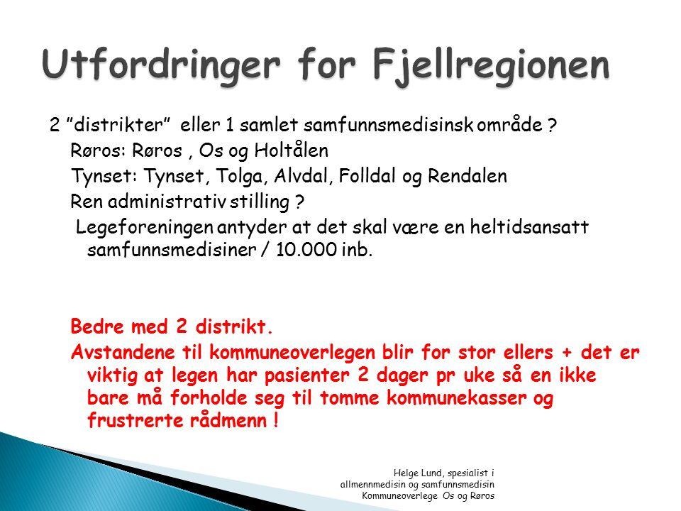 """2 """"distrikter"""" eller 1 samlet samfunnsmedisinsk område ? Røros: Røros, Os og Holtålen Tynset: Tynset, Tolga, Alvdal, Folldal og Rendalen Ren administr"""