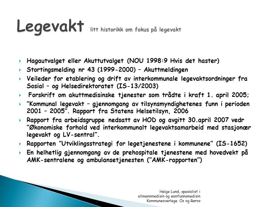  Hagautvalget eller Akuttutvalget (NOU 1998:9 Hvis det haster)  Stortingsmelding nr 43 (1999-2000) – Akuttmeldingen  Veileder for etablering og dri