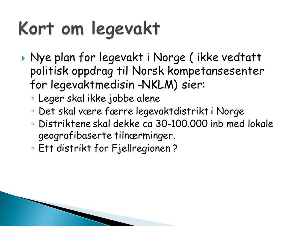  Nye plan for legevakt i Norge ( ikke vedtatt politisk oppdrag til Norsk kompetansesenter for legevaktmedisin -NKLM) sier: ◦ Leger skal ikke jobbe al
