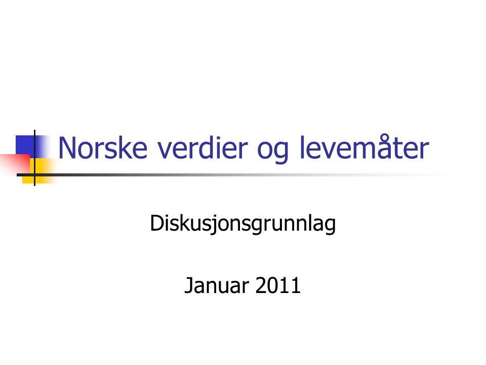 Norske verdier og levemåter Diskusjonsgrunnlag Januar 2011