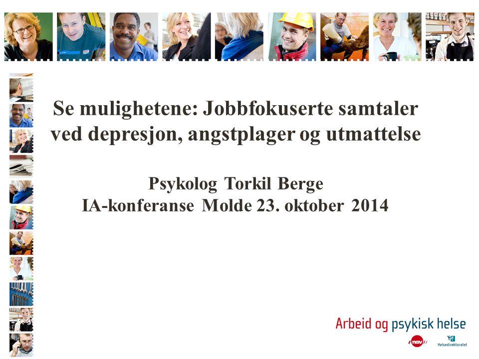 Se mulighetene: Jobbfokuserte samtaler ved depresjon, angstplager og utmattelse Psykolog Torkil Berge IA-konferanse Molde 23.