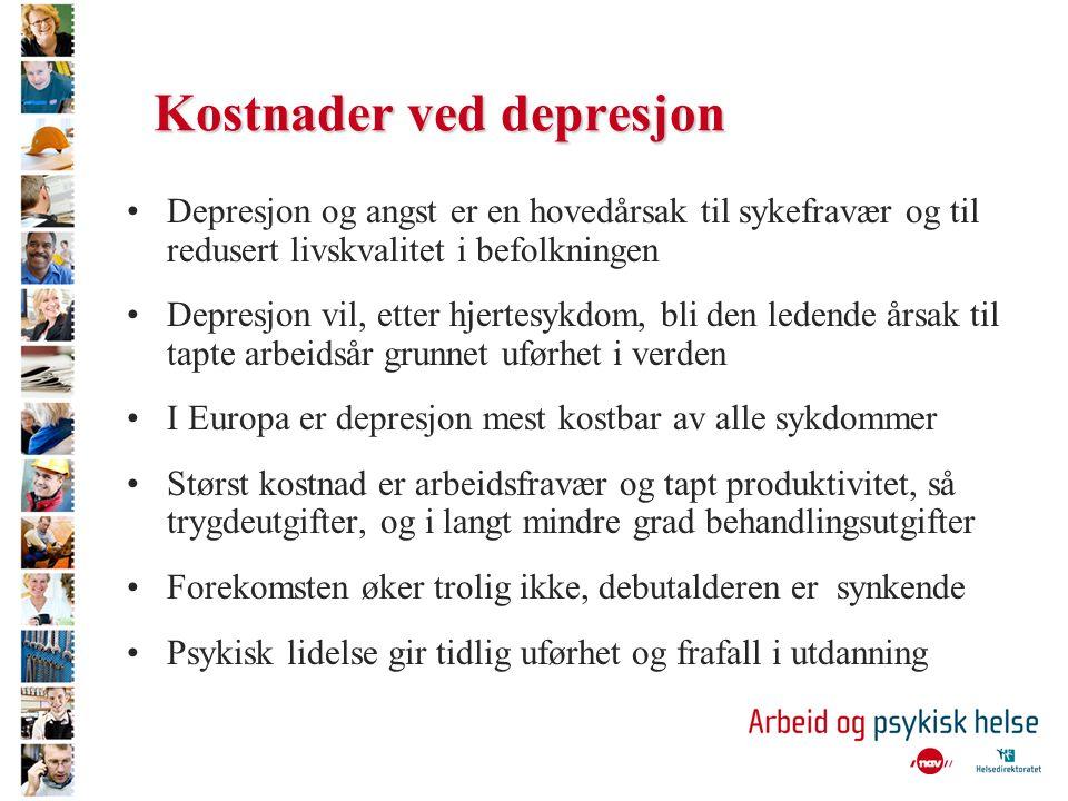 Kostnader ved depresjon Depresjon og angst er en hovedårsak til sykefravær og til redusert livskvalitet i befolkningen Depresjon vil, etter hjertesykdom, bli den ledende årsak til tapte arbeidsår grunnet uførhet i verden I Europa er depresjon mest kostbar av alle sykdommer Størst kostnad er arbeidsfravær og tapt produktivitet, så trygdeutgifter, og i langt mindre grad behandlingsutgifter Forekomsten øker trolig ikke, debutalderen er synkende Psykisk lidelse gir tidlig uførhet og frafall i utdanning