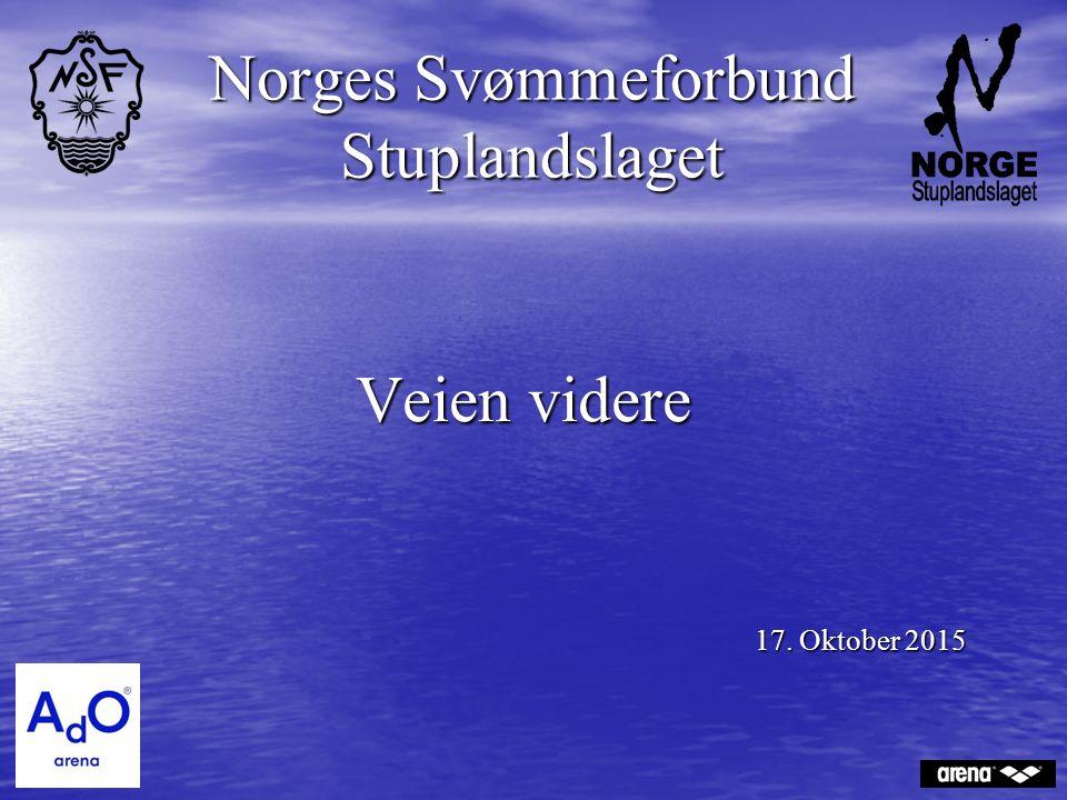 Veien videre 17. Oktober 2015 17. Oktober 2015 Norges Svømmeforbund Stuplandslaget