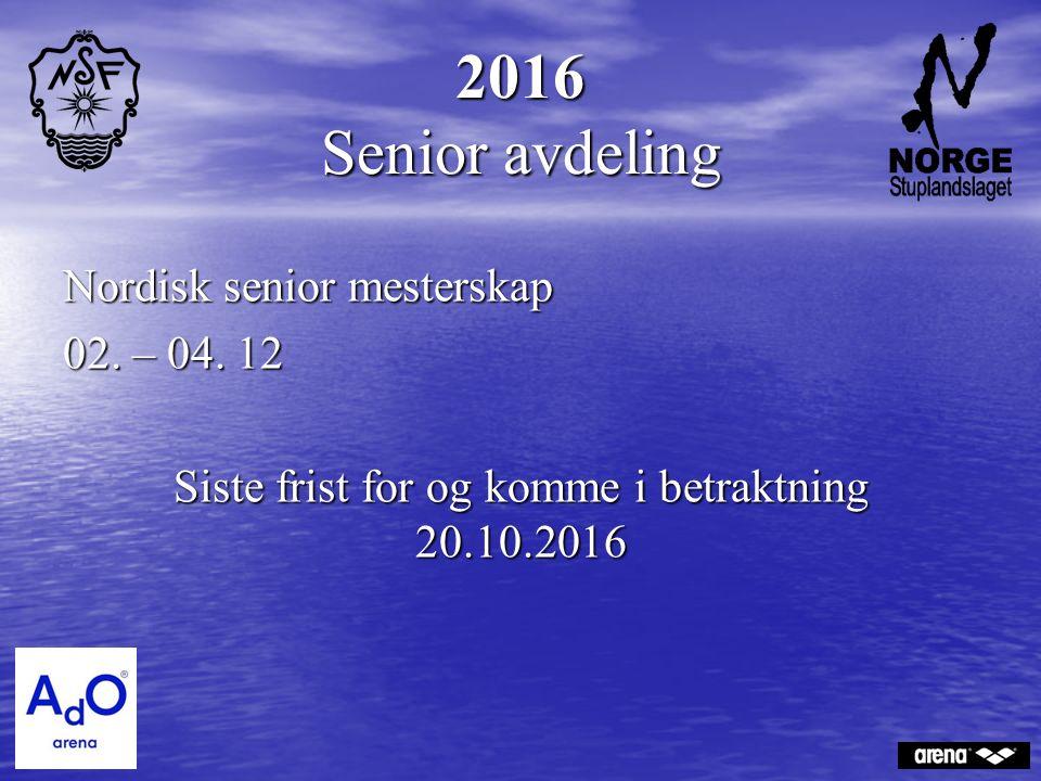 2016 Senior avdeling Nordisk senior mesterskap 02. – 04. 12 Siste frist for og komme i betraktning 20.10.2016