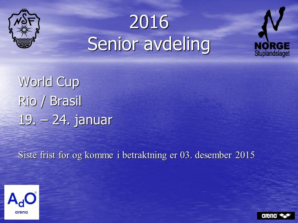2016 Senior avdeling World Cup Rio / Brasil 19. – 24. januar Siste frist for og komme i betraktning er 03. desember 2015