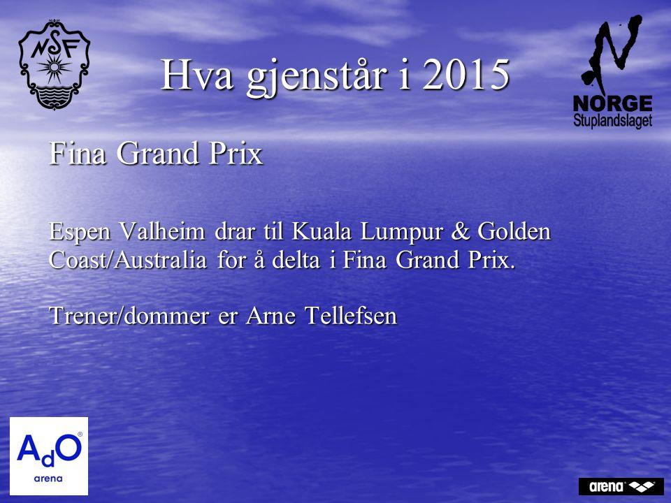 Hva gjenstår i 2015 Fina Grand Prix Espen Valheim drar til Kuala Lumpur & Golden Coast/Australia for å delta i Fina Grand Prix. Trener/dommer er Arne