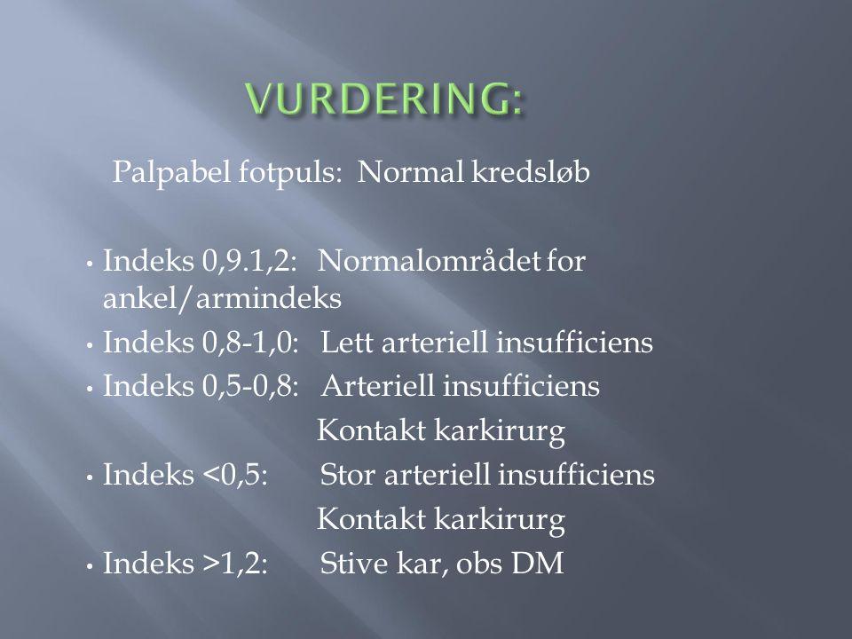Palpabel fotpuls: Normal kredsløb Indeks 0,9.1,2: Normalområdet for ankel/armindeks Indeks 0,8-1,0: Lett arteriell insufficiens Indeks 0,5-0,8: Arteriell insufficiens Kontakt karkirurg Indeks <0,5: Stor arteriell insufficiens Kontakt karkirurg Indeks >1,2: Stive kar, obs DM