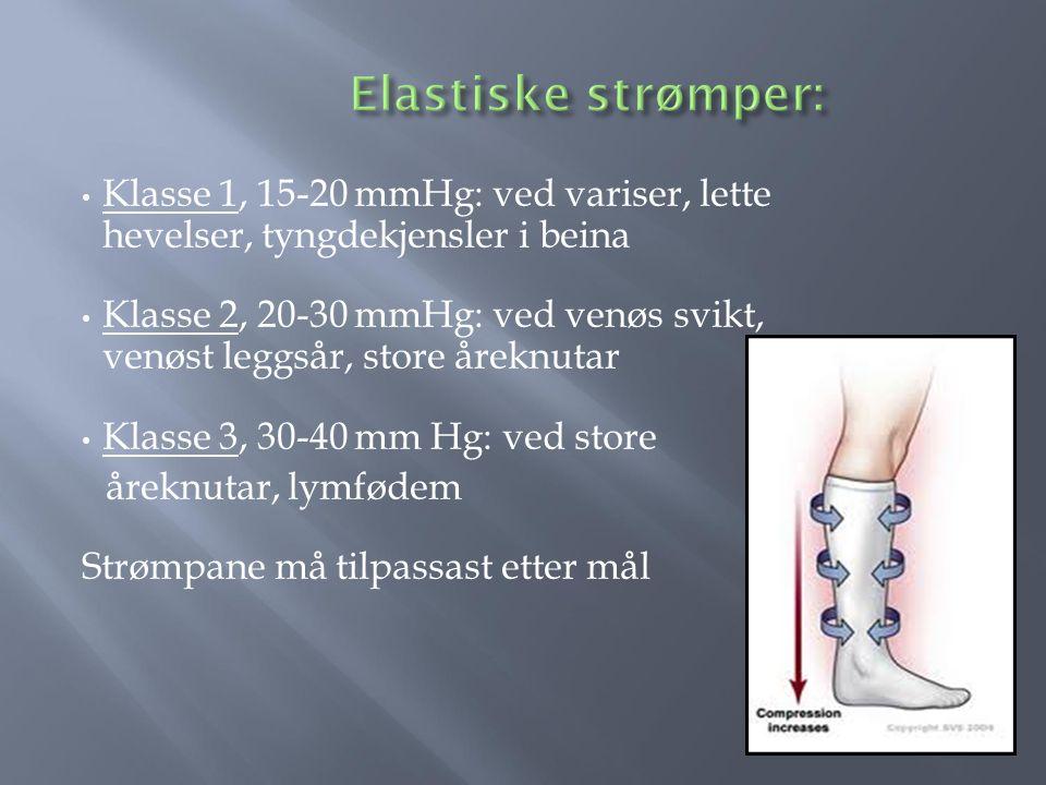 Klasse 1, 15-20 mmHg: ved variser, lette hevelser, tyngdekjensler i beina Klasse 2, 20-30 mmHg: ved venøs svikt, venøst leggsår, store åreknutar Klasse 3, 30-40 mm Hg: ved store åreknutar, lymfødem Strømpane må tilpassast etter mål