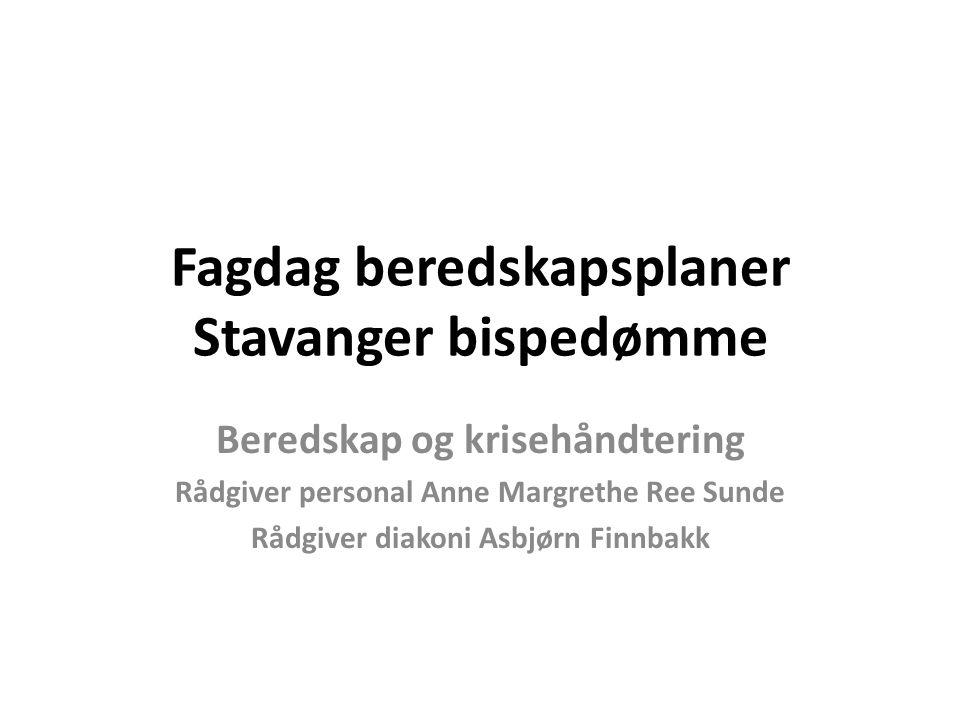 Fagdag beredskapsplaner Stavanger bispedømme Beredskap og krisehåndtering Rådgiver personal Anne Margrethe Ree Sunde Rådgiver diakoni Asbjørn Finnbakk