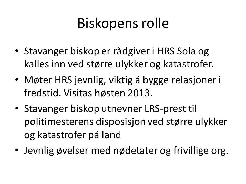 Biskopens rolle Stavanger biskop er rådgiver i HRS Sola og kalles inn ved større ulykker og katastrofer. Møter HRS jevnlig, viktig å bygge relasjoner