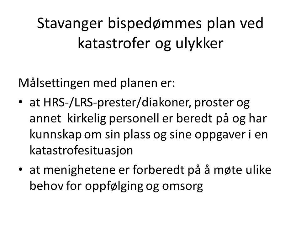 Stavanger bispedømmes plan ved katastrofer og ulykker Målsettingen med planen er: at HRS-/LRS-prester/diakoner, proster og annet kirkelig personell er