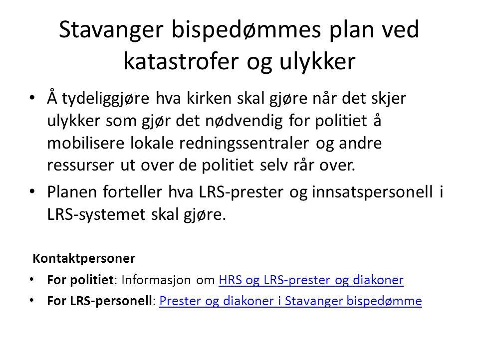 Stavanger bispedømmes plan ved katastrofer og ulykker Å tydeliggjøre hva kirken skal gjøre når det skjer ulykker som gjør det nødvendig for politiet å