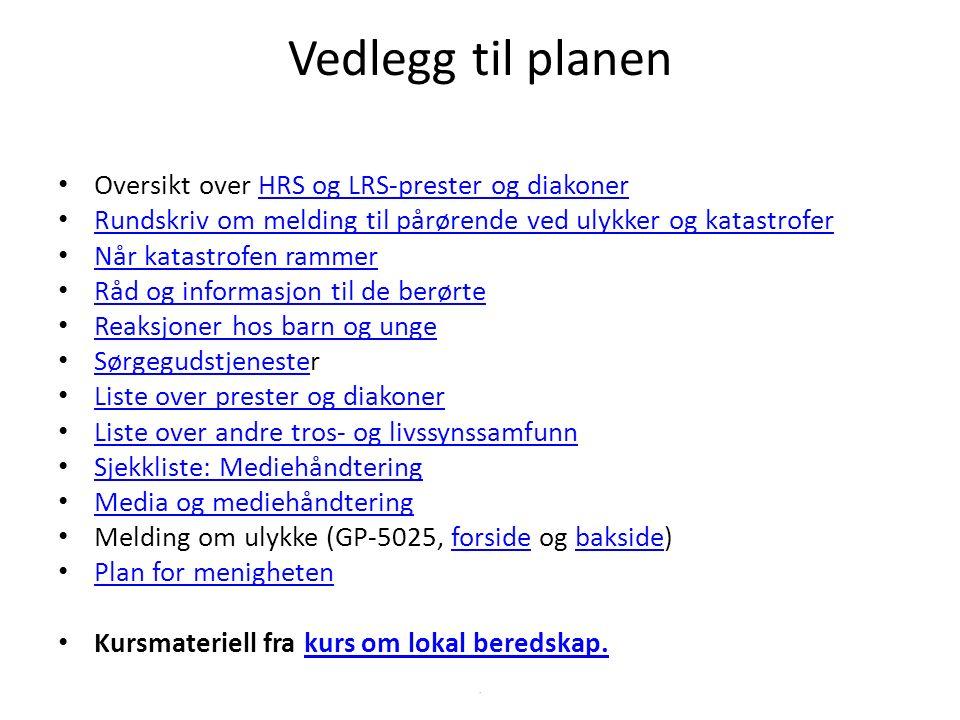 Vedlegg til planen Oversikt over HRS og LRS-prester og diakonerHRS og LRS-prester og diakoner Rundskriv om melding til pårørende ved ulykker og katast