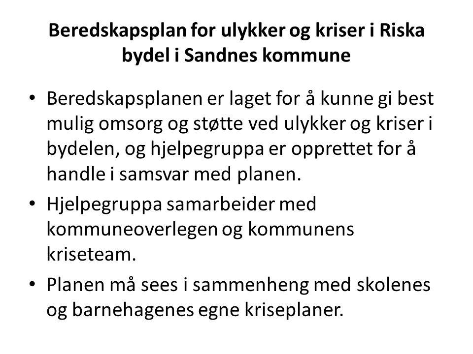 Beredskapsplan for ulykker og kriser i Riska bydel i Sandnes kommune Beredskapsplanen er laget for å kunne gi best mulig omsorg og støtte ved ulykker