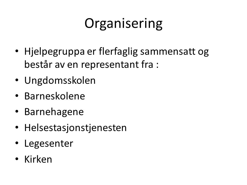Organisering Hjelpegruppa er flerfaglig sammensatt og består av en representant fra : Ungdomsskolen Barneskolene Barnehagene Helsestasjonstjenesten Le