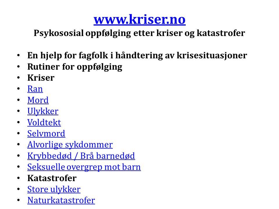 www.kriser.no Psykososial oppfølging etter kriser og katastrofer En hjelp for fagfolk i håndtering av krisesituasjoner Rutiner for oppfølging Kriser R