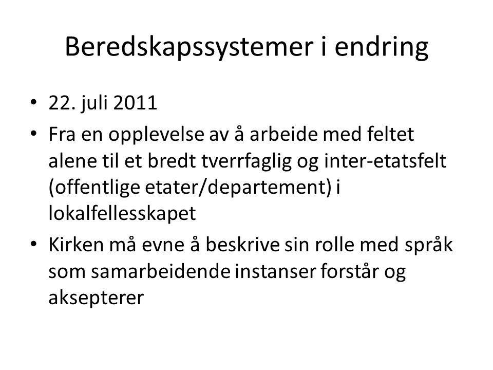 Beredskapssystemer i endring 22. juli 2011 Fra en opplevelse av å arbeide med feltet alene til et bredt tverrfaglig og inter-etatsfelt (offentlige eta