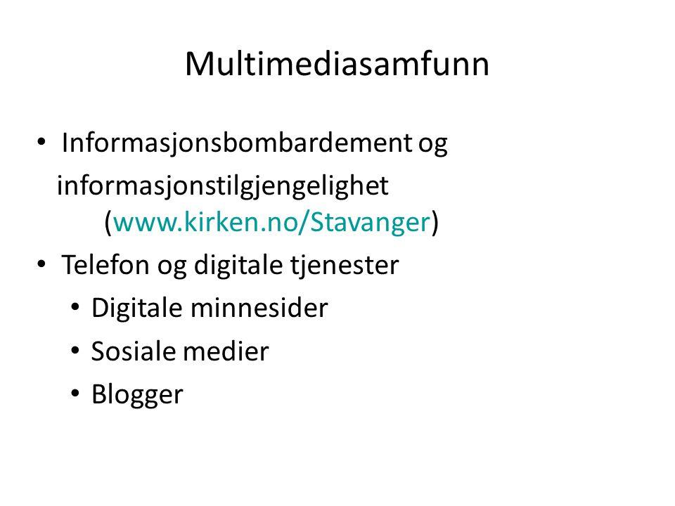 Multimediasamfunn Informasjonsbombardement og informasjonstilgjengelighet (www.kirken.no/Stavanger) Telefon og digitale tjenester Digitale minnesider