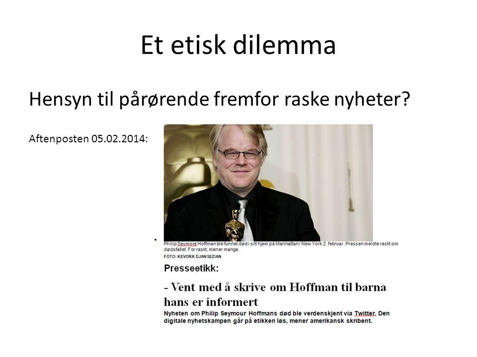 Et etisk dilemma Hensyn til pårørende fremfor raske nyheter? Aftenposten 05.02.2014: