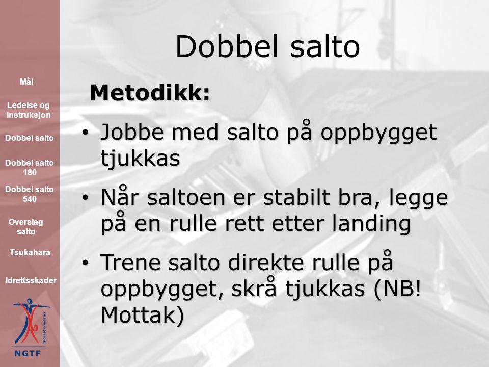 Dobbel salto Metodikk: Trene mye på rene rotasjonsøvelser (eks.