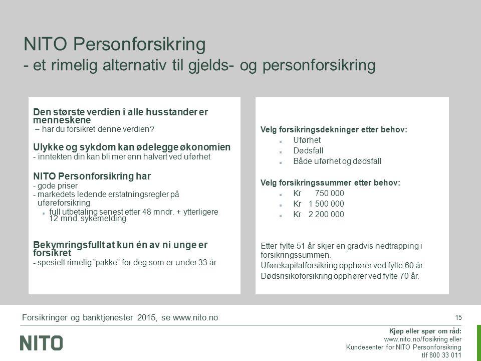 15 NITO Personforsikring - et rimelig alternativ til gjelds- og personforsikring Den største verdien i alle husstander er menneskene – har du forsikre