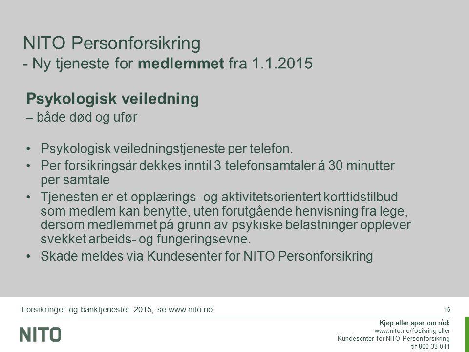 16 NITO Personforsikring - Ny tjeneste for medlemmet fra 1.1.2015 Forsikringer og banktjenester 2015, se www.nito.no Kjøp eller spør om råd: www.nito.