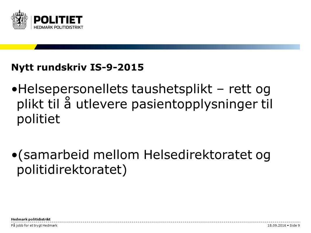 Hedmark politidistrikt Nytt rundskriv IS-9-2015 Helsepersonellets taushetsplikt – rett og plikt til å utlevere pasientopplysninger til politiet (samar