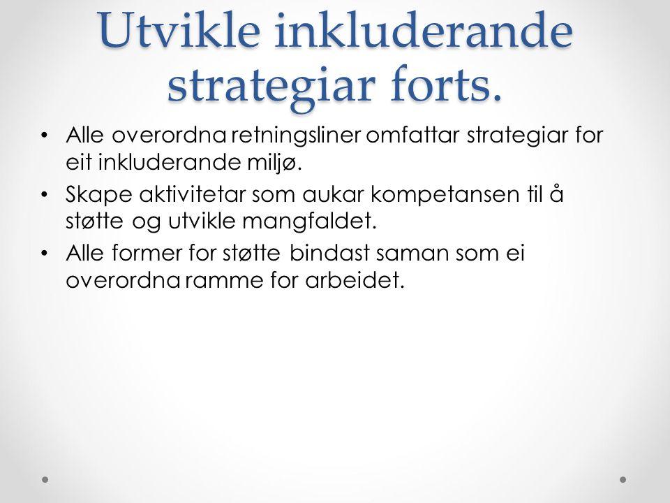 Utvikle inkluderande strategiar forts. Alle overordna retningsliner omfattar strategiar for eit inkluderande miljø. Skape aktivitetar som aukar kompet