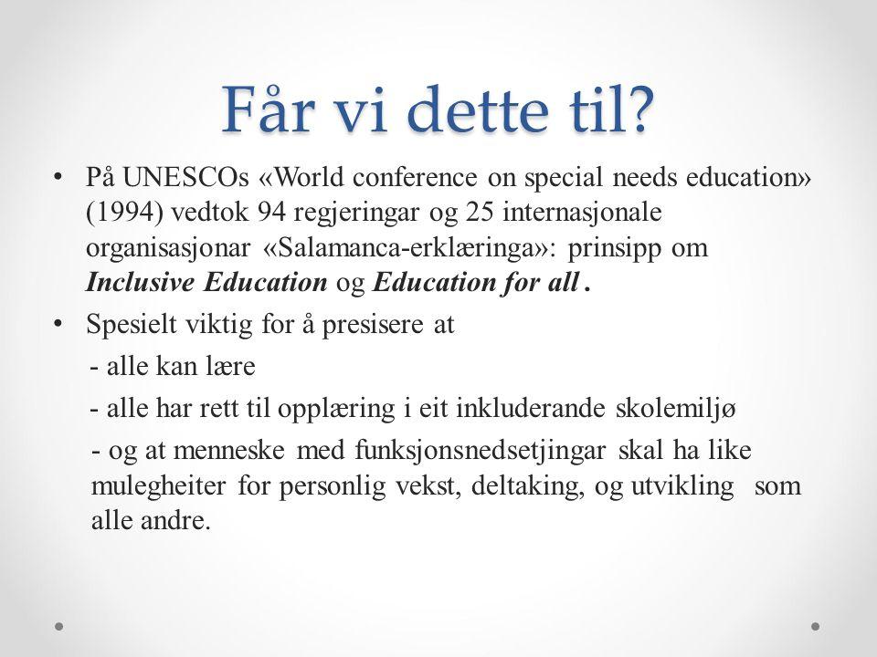 Får vi dette til? På UNESCOs «World conference on special needs education» (1994) vedtok 94 regjeringar og 25 internasjonale organisasjonar «Salamanca