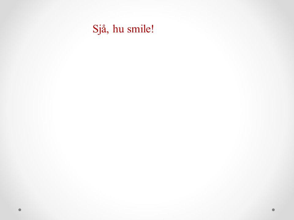 Sjå, hu smile!