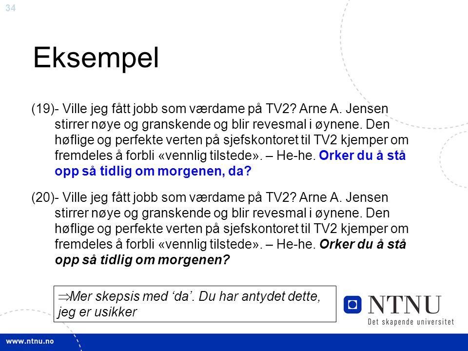 34 Eksempel (19)- Ville jeg fått jobb som værdame på TV2.