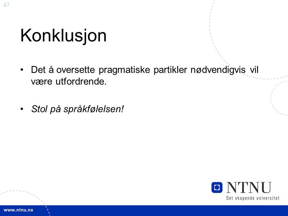 47 Konklusjon Det å oversette pragmatiske partikler nødvendigvis vil være utfordrende.