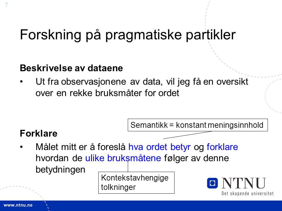 8 Visst Det er (minst) to adverb i norsk med formen 'visst': (1) (Ja) visst er 'løpe' et verb.