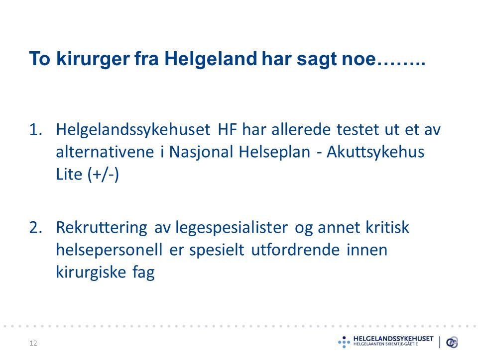 To kirurger fra Helgeland har sagt noe…….. 1.Helgelandssykehuset HF har allerede testet ut et av alternativene i Nasjonal Helseplan - Akuttsykehus Lit