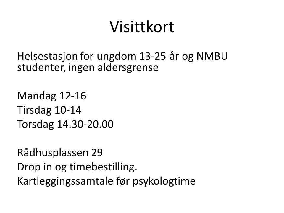 Visittkort Helsestasjon for ungdom 13-25 år og NMBU studenter, ingen aldersgrense Mandag 12-16 Tirsdag 10-14 Torsdag 14.30-20.00 Rådhusplassen 29 Drop in og timebestilling.