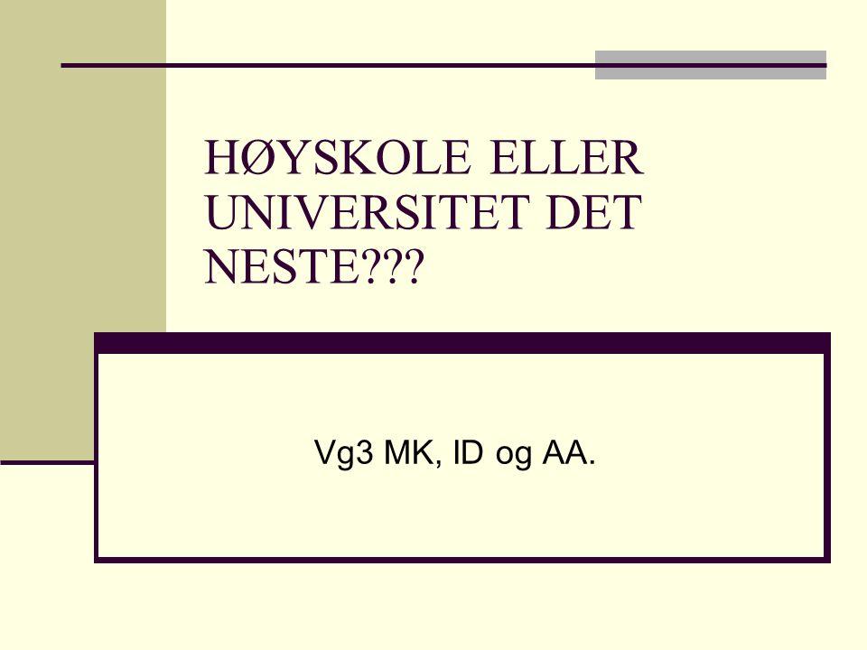 HØYSKOLE ELLER UNIVERSITET DET NESTE??? Vg3 MK, ID og AA.