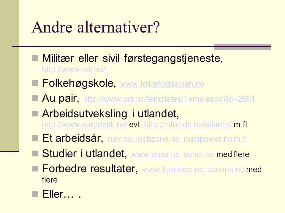 Andre alternativer? Militær eller sivil førstegangstjeneste, http://www.mil.no/ http://www.mil.no/ Folkehøgskole, www.folkehogskolen.no www.folkehogsk