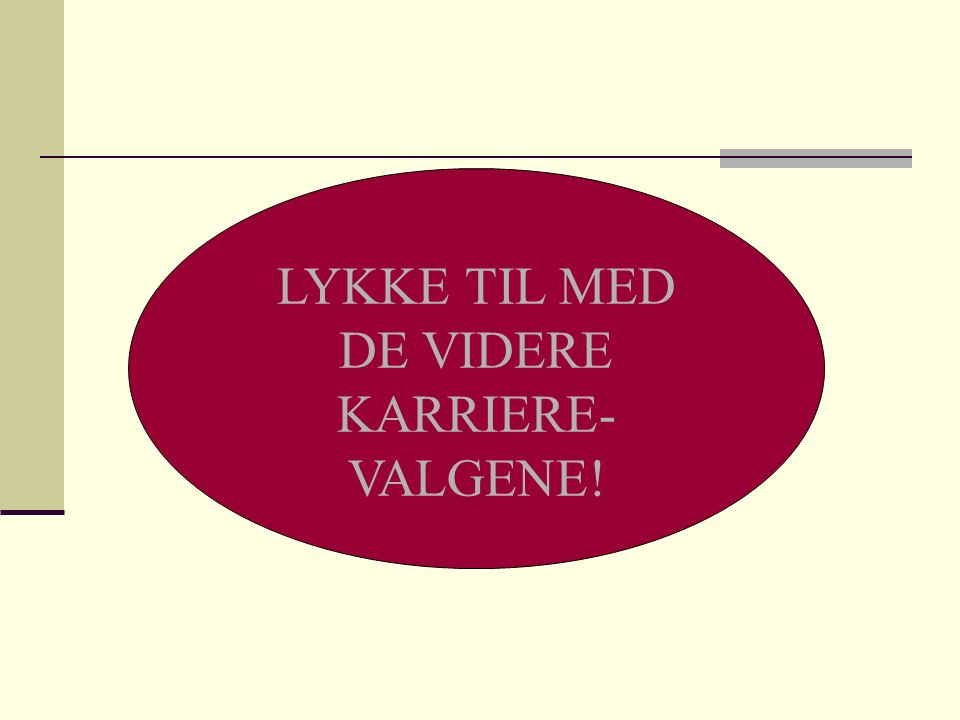 LYKKE TIL MED DE VIDERE KARRIERE- VALGENE!
