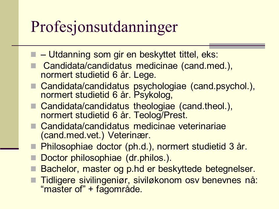 Profesjonsutdanninger – Utdanning som gir en beskyttet tittel, eks: Candidata/candidatus medicinae (cand.med.), normert studietid 6 år.