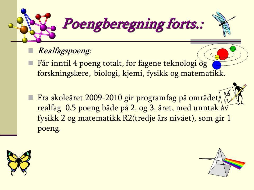 Poengberegning forts.: Realfagspoeng: Får inntil 4 poeng totalt, for fagene teknologi og forskningslære, biologi, kjemi, fysikk og matematikk.