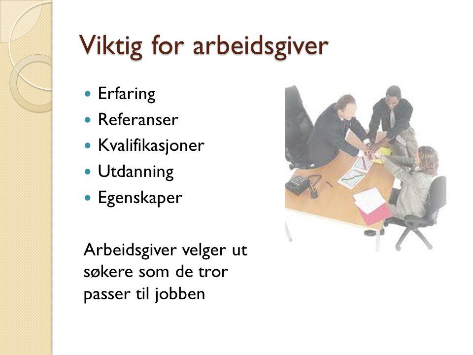 Viktig for arbeidsgiver Erfaring Referanser Kvalifikasjoner Utdanning Egenskaper Arbeidsgiver velger ut søkere som de tror passer til jobben